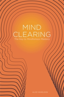 Mind Clearing : The Key to Mindfulness Mastery, Paperback / softback Book
