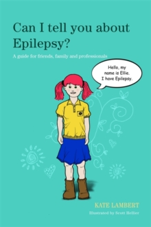 Can I Tell You About Epilepsy? : A Guide for Friends, Family and Professionals, Paperback Book