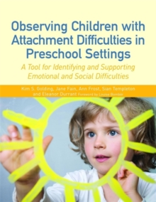 Observing Children with Attachment Difficulties in Preschool Settings : A Tool for Identifying and Supporting Emotional and Social Difficulties, Paperback / softback Book