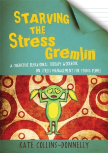 Starving the Stress Gremlin : A Cognitive Behavioural Therapy Workbook on Stress Management for Young People, Paperback Book