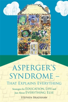 Asperger's Syndrome - That Explains Everything : Strategies for Education, Life and Just About Everything Else, Paperback Book