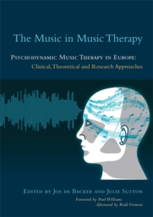 The Music in Music Therapy : Psychodynamic Music Therapy in Europe: Clinical, Theoretical and Research Approaches, Paperback / softback Book