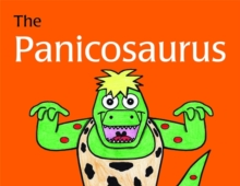 The Panicosaurus : Managing Anxiety in Children Including Those with Asperger Syndrome, Hardback Book