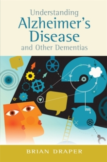 Understanding Alzheimer's Disease and Other Dementias, Paperback / softback Book