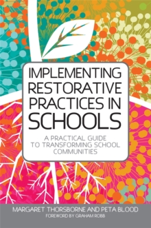 Implementing Restorative Practice in Schools : A Practical Guide to Transforming School Communities, Paperback Book