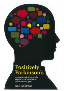 Positively Parkinson's : Symptoms and Diagnosis, Research and Treatment, Advice and Support, Paperback Book
