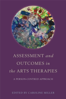 Assessment and Outcomes in the Arts Therapies : A Person-Centred Approach, Paperback / softback Book