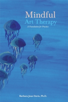 Mindful Art Therapy : A Foundation for Practice, Paperback / softback Book