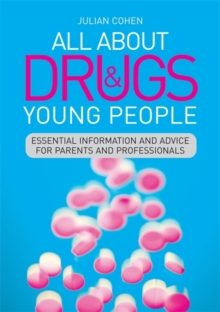 All About Drugs and Young People : Essential Information and Advice for Parents and Professionals, Paperback / softback Book