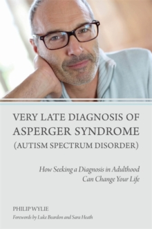Very Late Diagnosis of Asperger Syndrome (Autism Spectrum Disorder) : How Seeking a Diagnosis in Adulthood Can Change Your Life, Paperback / softback Book