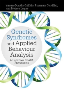 Genetic Syndromes and Applied Behaviour Analysis : A Handbook for ABA Practitioners, Hardback Book