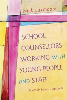 School Counsellors Working with Young People and Staff : A Whole-School Approach, Paperback / softback Book