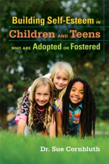 Building Self-Esteem in Children and Teens Who Are Adopted or Fostered, Paperback / softback Book