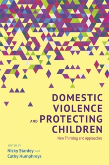 Domestic Violence and Protecting Children : New Thinking and Approaches, Paperback / softback Book