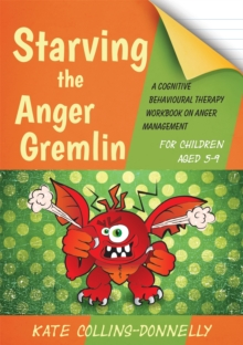 Starving the Anger Gremlin for Children Aged 5-9 : A Cognitive Behavioural Therapy Workbook on Anger Management, Paperback / softback Book