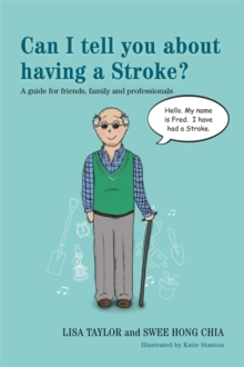 Can I Tell You About Having a Stroke? : A Guide for Friends, Family and Professionals, Paperback Book