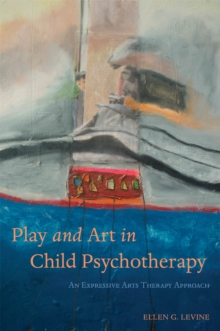Play and Art in Child Psychotherapy : An Expressive Arts Therapy Approach, Paperback / softback Book