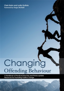 Changing Offending Behaviour : A Handbook of Practical Exercises and Photocopiable Resources for Promoting Positive Change, Paperback / softback Book