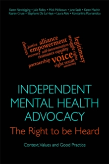 Independent Mental Health Advocacy - The Right to Be Heard : Context, Values and Good Practice, Paperback / softback Book