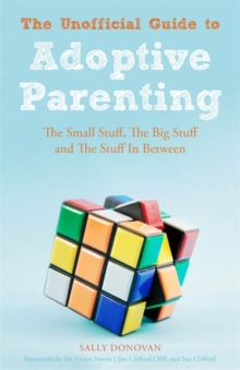 The Unofficial Guide to Adoptive Parenting : The Small Stuff, the Big Stuff and the Stuff in Between, Paperback Book