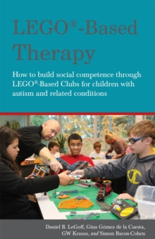 Lego Based Therapy : How to Build Social Competence Through Lego-Based Clubs for Children with Autism and Related Conditions, Paperback Book