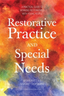 Restorative Practice and Special Needs : A Practical Guide to Working Restoratively with Young People, Paperback / softback Book