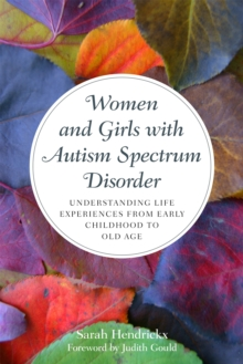 Women and Girls with Autism Spectrum Disorder : Understanding Life Experiences from Early Childhood to Old Age, Paperback / softback Book