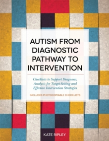 Autism from Diagnostic Pathway to Intervention : Checklists to Support Diagnosis, Analysis for Target-Setting and Effective Intervention Strategies, Paperback / softback Book