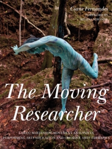 The Moving Researcher : Laban/Bartenieff Movement Analysis in Performing Arts Education and Creative Arts Therapies, Paperback Book