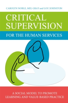 Critical Supervision for the Human Services : A Social Model to Promote Learning and Value-Based Practice, Paperback / softback Book