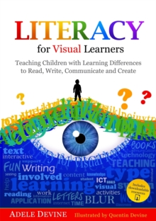Literacy for Visual Learners : Teaching Children with Learning Differences to Read, Write, Communicate and Create, Paperback / softback Book