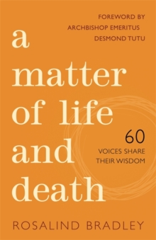 A Matter of Life and Death : 60 Voices Share Their Wisdom, Paperback / softback Book