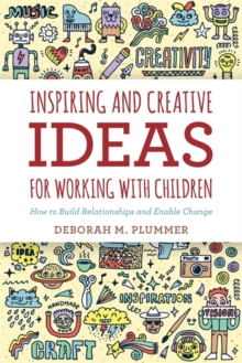 Inspiring and Creative Ideas for Working with Children : How to Build Relationships and Enable Change, Paperback Book