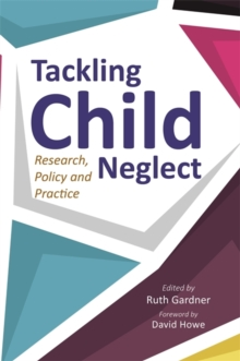Tackling Child Neglect : Research, Policy and Evidence-Based Practice, Paperback Book