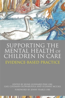 Supporting the Mental Health of Children in Care : Evidence-Based Practice, Paperback / softback Book