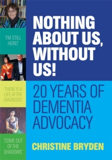 Nothing about us, without us! : 20 Years of Dementia Advocacy, Paperback / softback Book