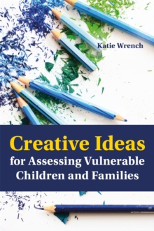 Creative Ideas for Assessing Vulnerable Children and Families, Paperback / softback Book