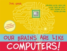 Our Brains are Like Computers! : Exploring Social Skills and Social Cause and Effect with Children on the Autism Spectrum, Hardback Book