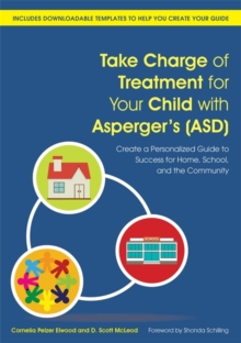 Take Charge of Treatment for Your Child with Asperger's (ASD) : Create a Personalized Guide to Success for Home, School, and the Community, Paperback / softback Book