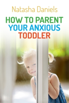 How to Parent Your Anxious Toddler, Paperback Book