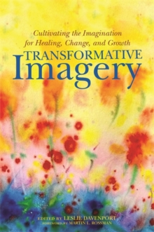 Transformative Imagery : Cultivating the Imagination for Healing, Change, and Growth, Paperback / softback Book