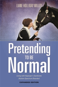 Pretending to be Normal : Living with Asperger's Syndrome (Autism Spectrum Disorder)  Expanded Edition, Paperback / softback Book