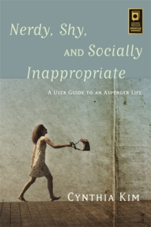 Nerdy, Shy, and Socially Inappropriate : A User Guide to an Asperger Life, Paperback / softback Book
