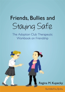 Friends, Bullies and Staying Safe : The Adoption Club Therapeutic Workbook on Friendship, Paperback / softback Book