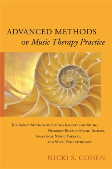 Advanced Methods of Music Therapy Practice : Analytical Music Therapy, the Bonny Method of Guided Imagery and Music, Nordoff-Robbins Music Therapy, and Vocal Psychotherapy, Paperback / softback Book