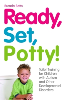 Ready, Set, Potty! : Toilet Training for Children with Autism and Other Developmental Disorders, Paperback Book