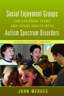Social Enjoyment Groups for Children, Teens and Young Adults with Autism Spectrum Disorders : Guiding Toward Growth, Paperback / softback Book