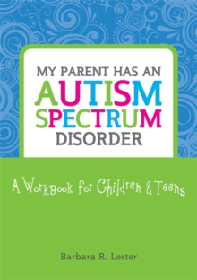 My Parent has an Autism Spectrum Disorder : A Workbook for Children and Teens, Paperback / softback Book