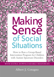 Making Sense of Social Situations : How to Run a Group-Based Intervention Program for Children with Autism Spectrum Disorders, Paperback / softback Book