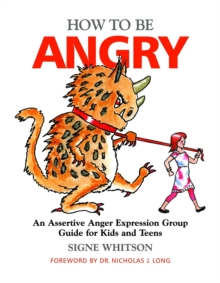 How to Be Angry : An Assertive Anger Expression Group Guide for Kids and Teens, Paperback / softback Book